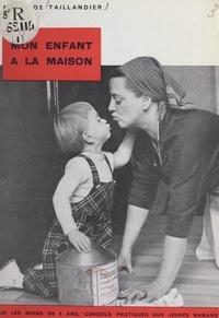 Marie de Taillandier et Georgette Bern - Mon enfant à la maison - Pour les moins de 6 ans, conseils pratiques aux jeunes mamans.