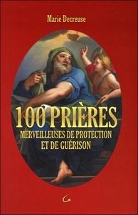 Marie Decreuse - 100 prières merveilleuses de protection et de guérison.