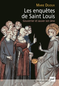 Marie Dejoux - Les enquêtes de Saint Louis - Gouverner et sauver son âme.