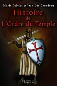 Marie Delclos et Jean-Luc Caradeau - Histoire de l'Ordre du Temple.