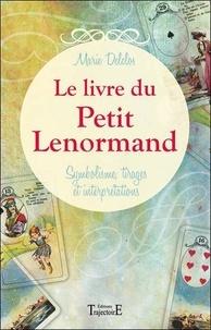 Le livre du petit Lenormand- Symbolisme, tirages et interprétations - Marie Delclos |