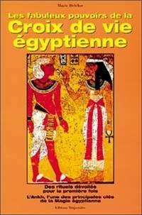Les fabuleux pouvoirs de la croix de vie égyptienne - Marie Delclos |