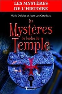 Marie Delclos et Jean-Luc Caradeau - Les Mystères de l'Ordre du Temple.