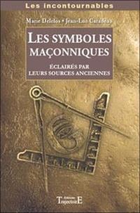 Marie Delclos et Jean-Luc Caradeau - Les symboles maçonniques - Eclairés par leurs sources anciennes.