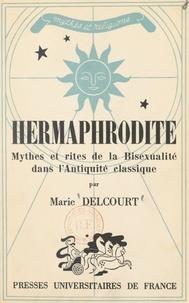 Marie Delcourt et Augusta Berbuto - Hermaphrodite - Mythes et rites de la bisexualité dans l'Antiquité classique.
