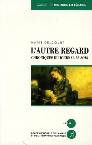 Marie Delcourt - L'autre regard - Chronique du journal Le Soir.