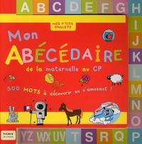 Marie Delhoste et Maud Simon - Mon abécédaire de la maternelle au CP - 500 mots à découvrir en s'amusant !.