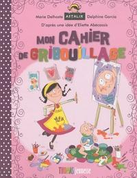 Marie Delhoste et Delphine Garcia - Mon cahier de gribouillage.