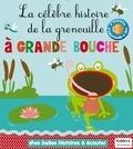 Marie Deloste et Isabelle Chauvet - La célèbre histoire de la grenouille à grande bouche.