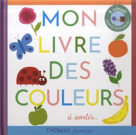 Marie Deloste et Isabelle Chauvet - Mon livre des couleurs à sentir....