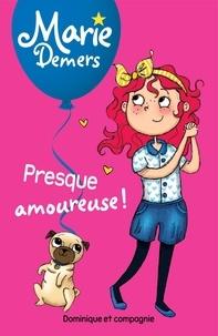 Marie Demers et Blanche Louis-Michaud - Marie Demers  : Presque amoureuse !.
