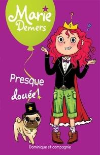 Marie Demers et Blanche Louis-Michaud - Marie Demers  : Presque douée !.