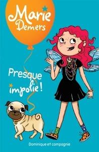 Marie Demers et Blanche Louis-Michaud - Marie Demers  : Presque impolie !.