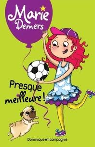 Marie Demers et Blanche Louis-Michaud - Marie Demers  : Presque meilleure !.