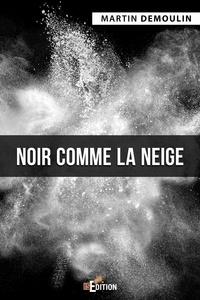 Recherche ebooks téléchargement gratuit pdf Noir comme la neige PDB PDF 9782368452806 par Marie Demoulin (Litterature Francaise)