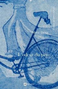 Marie Denis - L'odeur du père - Roman.