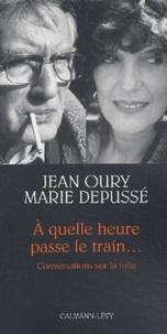 Marie Depussé et Jean Oury - A quelle heure passe le train... Conversations sur la folie.
