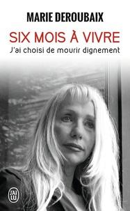 Marie Deroubaix - Six mois à vivre.