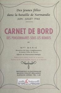 Marie et Alain Cousin - Des jeunes filles dans la bataille de Normandie, juin-juillet 1944 : carnet de bord des pensionnaires sous les bombes.