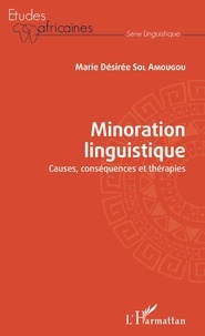 Marie Désirée Sol Amougou - Minoration linguistique - Causes, conséquences et thérapies.