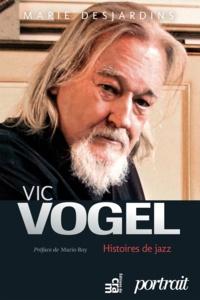 Marie Desjardins - Vic Vogel, histoires de jazz.