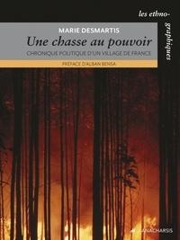 Marie Desmartis - La chasse au pouvoir - Chronique politique d'un village de France.