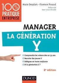 Marie Desplats et Florence Pinaud - Manager la génération Y - Comprendre les valeurs des 20-35 ans ; recruter des jeunes Y ; déléguer en toute confiance ; et la génération Z ?.