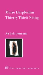 Marie Desplechin et Thierry Thieû Niang - Au bois dormant.
