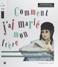 Marie Desplechin et Jean-Claude Morice - Comment j'ai marié mon frère - Douze tableaux racontent une histoire, illustrée par Manet.