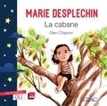 Marie Desplechin et Glen Chapron - La cabane.