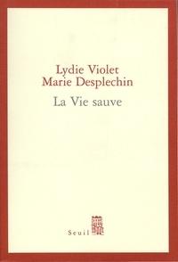 Marie Desplechin et Lydie Violet - La vie sauve.