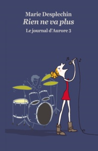Marie Desplechin - Le journal d'Aurore Tome 3 : Rien ne va plus.