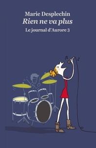 Marie Desplechin - Le journal d'Aurore Tome 3 : Rien ne va plus.