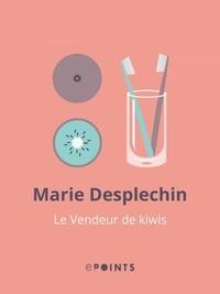 Marie Desplechin - Le Vendeur de kiwis.