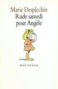 Marie Desplechin - Rude samedi pour Angèle.