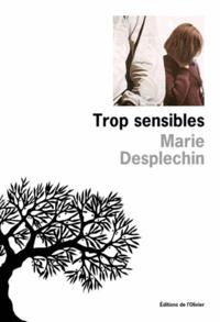 Marie Desplechin - Trop sensibles.