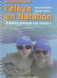 Marie Desrumaux et Raphaël Pouille - Accompagner l'élève en natation - A chaque problème une solution !.