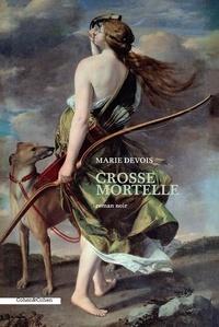 Marie Devois - Crosse mortelle.