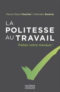 Marie-Diane Faucher et Nathalie Savaria - La Politesse au travail - Faites votre marque !.