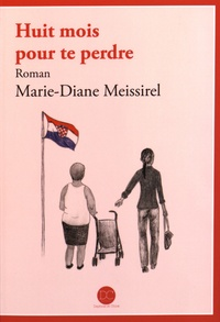 Marie-Diane Meissirel - Huit mois pour te perdre.