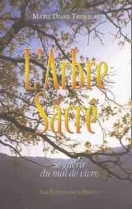 Marie-Diane Tremblay - L'Arbre Sacré - Se guérir du mal de vivre.