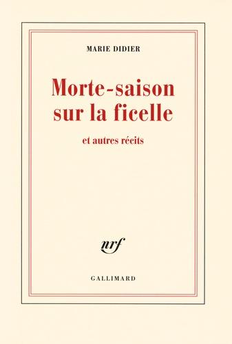 Marie Didier - Morte-saison sur la ficelle - Et autres récits.