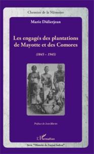 Les engagés des plantations de Mayotte et des Comores (1845-1945) - Marie Didierjean |