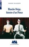 Marie Dilasser - Blanche-Neige, histoire d'un Prince.