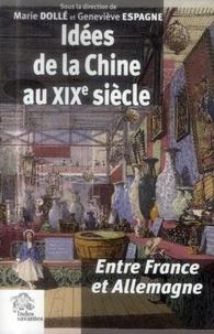 Marie Dollé et Geneviève Espagne - Idées de la Chine au XIXe siècle - Entre France et Allemagne.