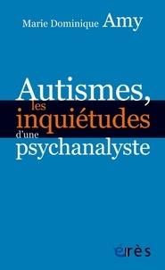 Marie Dominique Amy - Autismes, les inquiétudes d'une psychanalyste - Les dangers des approches standards.