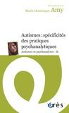 Marie Dominique Amy - Autismes : spécificités des pratiques psychanalytiques - Autismes et psychanalyses - II.
