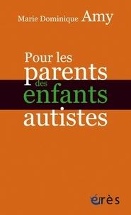 Marie Dominique Amy - Pour les parents des enfants autistes.