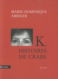 Marie-Dominique Arrighi - K, histoires de crabe - Journal d'une nouvelle aventure cancérologique.