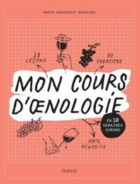 Marie-Dominique Bradford - Mon cours d'oenologie - En 10 semaines chrono.